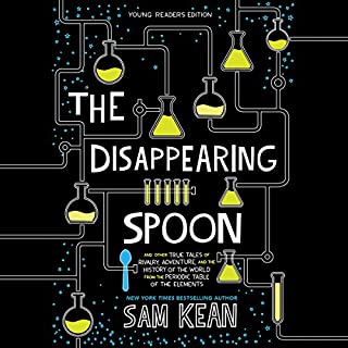 The Disappearing Spoon: Young Listeners Edition                   Written by:                                                                                                                                 Sam Kean                               Narrated by:                                                                                                                                 Robert Petkoff                      Length: 5 hrs and 6 mins     Not rated yet     Overall 0.0