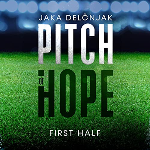 Pitch of Hope: First Half Audiobook By Jaka Delčnjak cover art