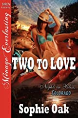 Two to Love [Nights in Bliss, Colorado 2] [The Sophie Oak Collection] (Siren Publishing Menage Everlasting) Paperback
