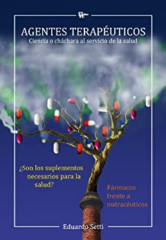 [Eduardo Setti]のAGENTES TERAPÉUTICOS: Ciencia o cháchara al servicio de la salud (Spanish Edition)