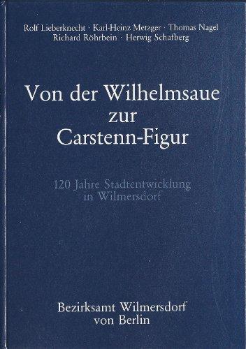 Von der Wilhelmsaue zur Carstenn-Figur,120 Jahre Stadtentwicklung in Wilmersdorf