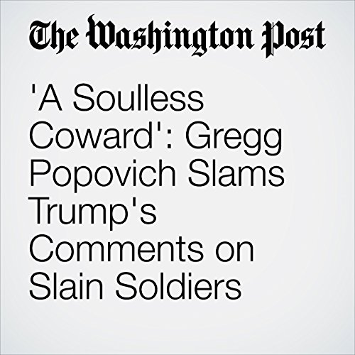 'A Soulless Coward': Gregg Popovich Slams Trump's Comments on Slain Soldiers copertina