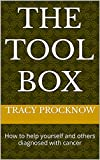 The Tool Box : How to help yourself and others diagnosed with cancer (English Edition)