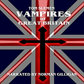 Vampires of Great Britain                   By:                                                                                                                                 Tom Slemen                               Narrated by:                                                                                                                                 Norman Gilligan                      Length: 6 hrs and 31 mins     9 ratings     Overall 4.8