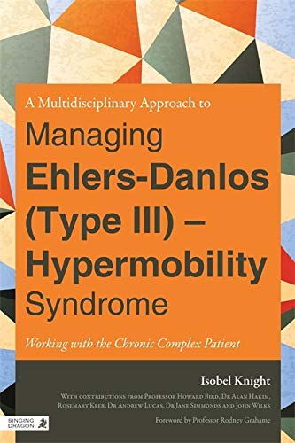 Multi-Disciplinary Approach to Managing Ehlers-Danlos (Type III)- Hypermobility Syndrome: Working with the Chronic Complex Patient