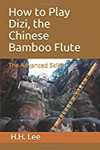 How to Play Dizi, the Chinese Bamboo Flute: The Advanced Skills