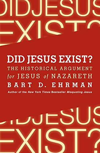 Did Jesus Exist?: The Historical Argument for Jesus of Nazareth (English Edition)