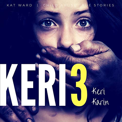 Keri 3: The Original Child Abuse True Story cover art