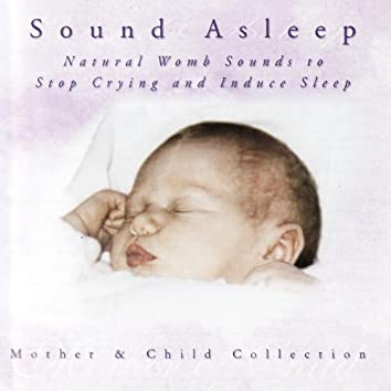 Mother & Child Collection - Sound Asleep - Natural Womb Music (Will Stop Baby Crying!)