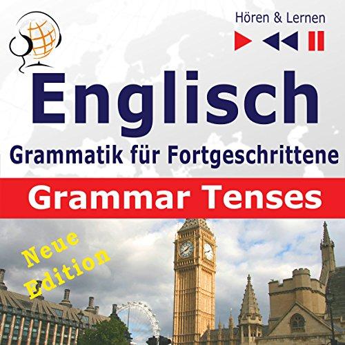 Englisch Grammatik für Fortgeschrittene - New Edition: Grammar Tenses Niveau B1-C1 (Hören & Lernen) audiobook cover art
