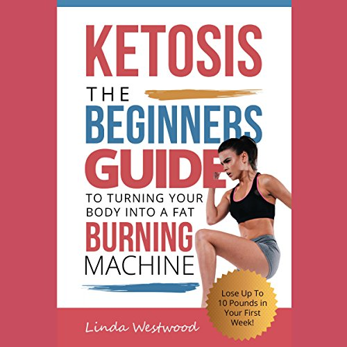 Ketosis: The Beginners Guide to Turning Your Body into a Fat Burning Machine! audiobook cover art