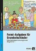 Fermi-Aufgaben fuer Grundschulkinder: Offene Sachaufgaben rund um spannende Alltagsthemen (3. und 4. Klasse)