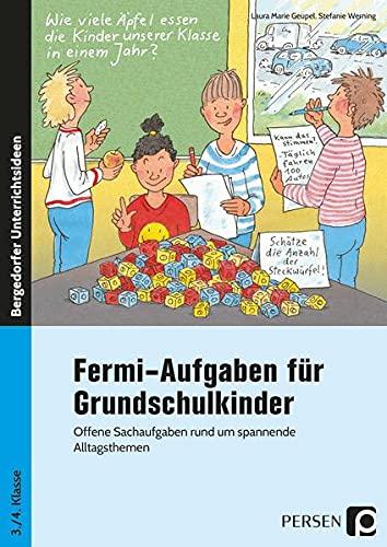 Fermi-Aufgaben für Grundschulkinder: Offene Sachaufgaben rund um spannende Alltagsthemen (3. und 4. Klasse)
