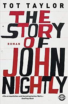 The Story of John Nightly: Roman (German Edition) by [Tot Taylor, Ingo Herzke, Philip Bradatsch, Harriet Fricke, Stephan Glietsch, Bernd Gockel, Kristof Hahn, Norbert Jakober, Alexander Wagner]