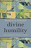 Divine Humility: God's Morally Perfect Being