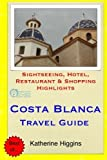 Costa Blanca Travel Guide: Sightseeing, Hotel, Restaurant & Shopping Highlights by Katherine Higgins (2015-03-22)