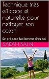 Technique très efficace et naturelle pour nettoyer son colon: Se prépare facilement chez soi (French Edition)