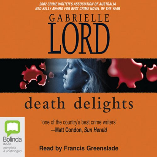 Death Delights                   By:                                                                                                                                 Gabrielle Lord                               Narrated by:                                                                                                                                 Francis Greenslade                      Length: 13 hrs and 26 mins     4 ratings     Overall 3.3