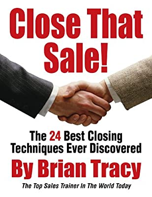 Close That Sale! The 24 Best Sales Closing Techniques Ever Discovered