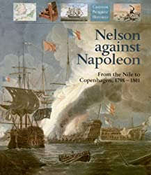 Nelson Against Napoleon. From the Nile to Copenhagen. 1798-1801.