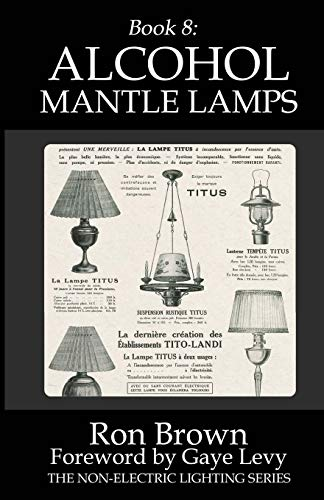 Book 8: Alcohol Mantle Lamps (The Non-Electric Lighting Series)