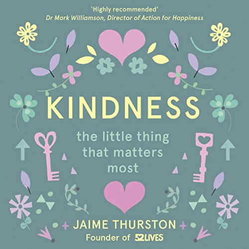 Kindness - The Little Thing That Matters Most                   By:                                                                                                                                 Jaime Thurston,                                                                                        52 Lives                               Narrated by:                                                                                                                                 Jessica Ball                      Length: 1 hr and 14 mins     Not rated yet     Overall 0.0