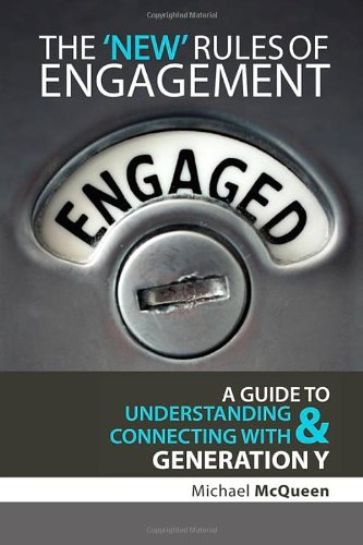 The New Rules Of Engagement A Guide To Understanding Connecting With Generation Y