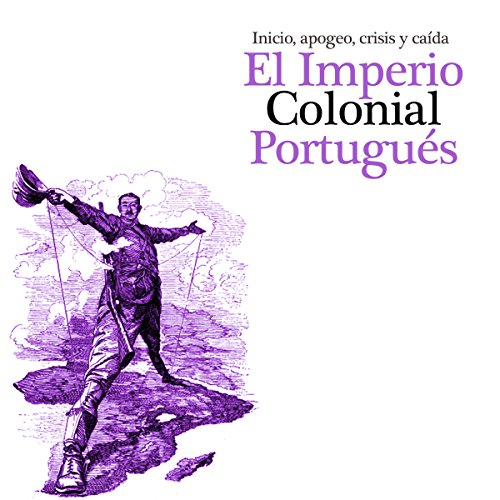 Imperio Colonial Portugués: Inicio, apogeo crisis y caída [The Portuguese Colonial Empire] audiobook cover art