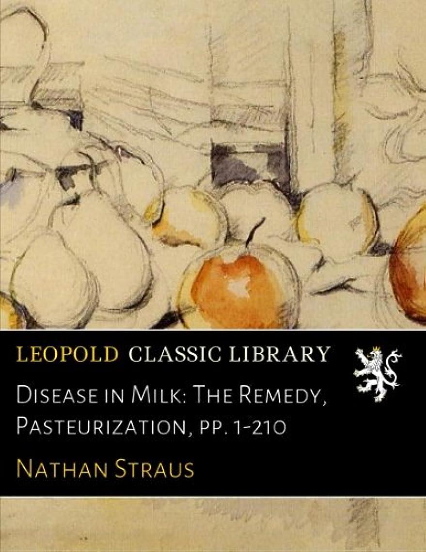 リフレッシュデータ報酬Disease in Milk: The Remedy, Pasteurization, pp. 1-210