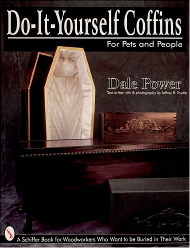 Do It Yourself Coffins for Pets and People: A Schiffer Book for Woodworkers Who Want to Be Buried in Their Work