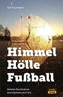 Himmel - Hoelle - Fussball: Gelebte Geschichten eines Spielers und Fans