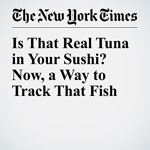 Is That Real Tuna in Your Sushi? Now, a Way to Track That Fish cover art