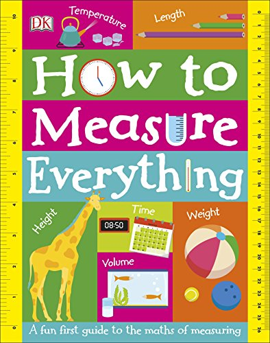 How to Measure Everything: A Fun First Guide to the Maths of Measuring (Dk)