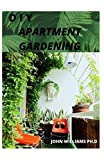 DIY APARTMENT  GARDENING: COMPREHENSIVE AND EASIEST TECHNIQUES OF APARTMENT GARDENING