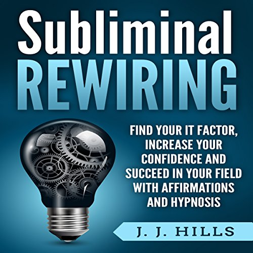 Subliminal Rewiring: Find Your It Factor, Increase Your Confidence and Succeed in Your Field with Affirmations and Hypnosis audiobook cover art