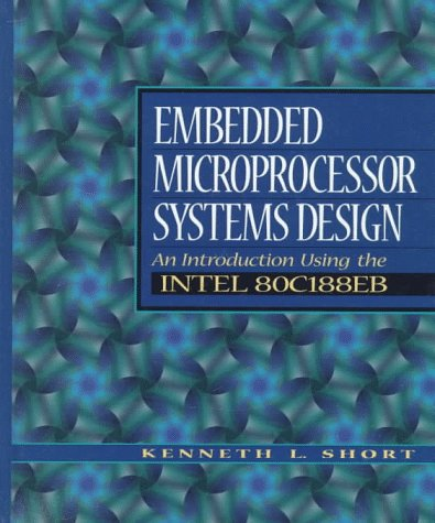 Compare Textbook Prices for Embedded Microprocessor Systems Design: An Introduction Using the Intel 80C188Eb 1st Edition ISBN 9780132494670 by Short, Kenneth L.