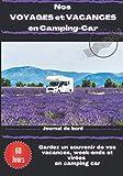 Nos voyages et vacances en camping-car: Journal de bord de voyage en camping car   carnet préformaté à remplir   60 jours de voyages   Idéal pour ... entre amis   dim 17.78 x 25.4 cm (7 x 10 po)