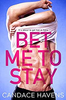 Bet Me to Stay by [Candace Havens]