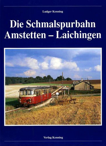 Die Schmalspurbahn Amstetten - Laichingen