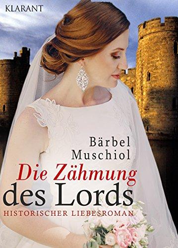 Die Zähmung des Lords. Historischer Liebesroman von [Muschiol, Bärbel]