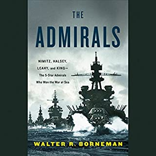 The Admirals     Nimitz, Halsey, Leahy, and King - The Five-Star Admirals Who Won the War at Sea              Written by:                                                                                                                                 Walter Borneman                               Narrated by:                                                                                                                                 Brian Troxell                      Length: 17 hrs and 9 mins     1 rating     Overall 5.0