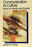 Communications as Culture: Essays on Media and Society (Media & Popular Culture)