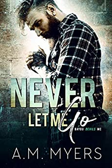 Never Let Me Go: MC Romance (Bayou Devils MC Book 6) by [A.M. Myers]