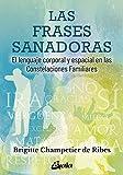 Las frases sanadoras: El lenguaje corporal y espacial en las constelaciones familiares (Psicoemoción) (Spanish Edition)