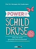 Power für die Schilddrüse: Alles für einen gesunden Hormonhaushalt - Mit Praxistipps bei Über-, Unterfunktion und Hashimoto