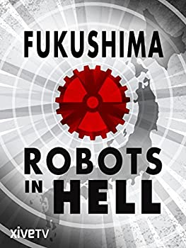 Fukushima  Robots in Hell