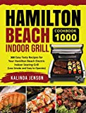 Hamilton Beach Indoor Grill Cookbook 1000: 300 Easy Tasty Recipes for Your Hamilton Beach Electric Indoor Searing Grill (Less Smoke and Easy to Operate)