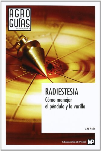 Radiestesia.Cómomanejarelpénduloylavarilla (Agroguias Mundi Prensa)