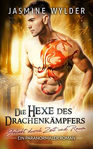 Die Hexe des Drachenkämpfers: Ein paranormaler Roman (Geliebt durch Zeit und Raum 7)