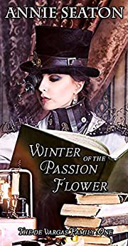 Winter of the Passion Flower (The de Vargas Family Book 1) by [Annie Seaton]